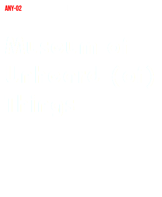 ANY-02 | November 2015 | 272 PP Museum of Unheard (of) Things